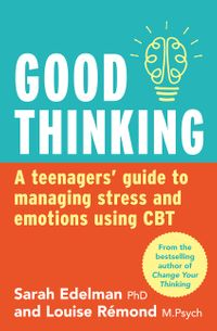 good-thinking-a-teenagers-guide-to-managing-stress-and-emotion-using-cbt