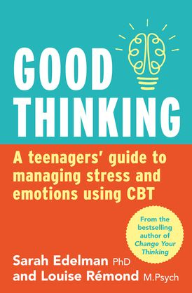 Good Thinking: A Teenager's Guide to Managing Stress and Emotion Using CBT