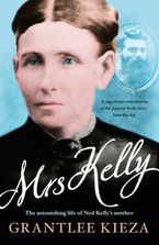 Mrs Kelly: the astonishing life of Ned Kelly's mother Paperback  by Grantlee Kieza