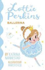 Lottie Perkins, Ballerina (Lottie Perkins, Book 2) Paperback  by Katrina Nannestad