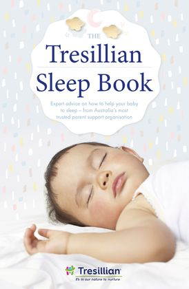 The Tresillian Sleep Book: Expert advice on how to help your baby to sleep - from Australia's most trusted parent support organisation