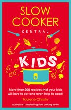 Slow Cooker Central Kids Paperback  by Paulene Christie