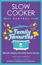 Slow Cooker Central Family Favourites: 200 new classics the whole familywill love