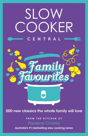 SLOW COOKER CENTRAL: FAMILY FAVOURITES: 200 new classics the whole family will love Paperback  by