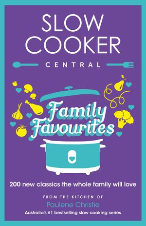 Slow Cooker Central Family Favourites: 200 new classics the whole familywill love book image