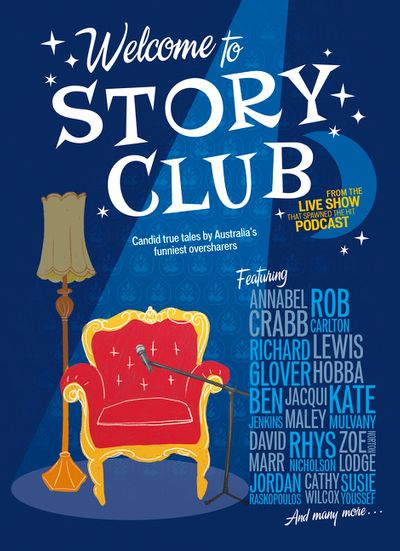 Welcome to Story Club: Tall Tales and True by Australia's Funniest Oversharers