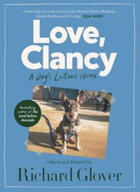 love-clancy-a-dogs-letters-home-edited-and-debated-by-richard-glover