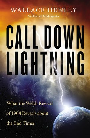Call Down Lightning: What the Welsh Revival of 1904 Reveals About the Coming End Times