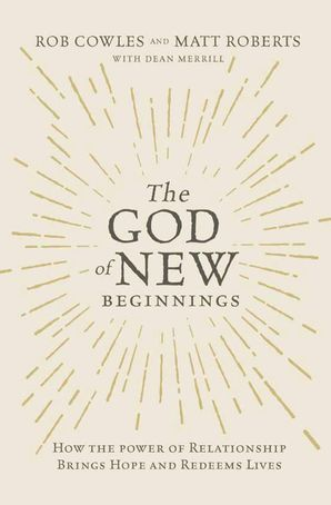 God of New Beginnings: How the Power of Relationship Brings Hope and Redeems Lives