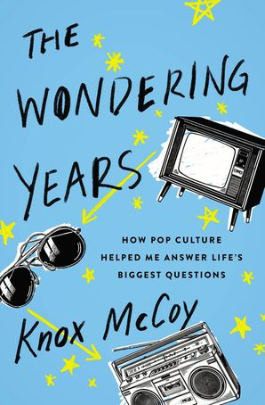 Wondering Years: How Pop Culture Helped Me Answer Life's Biggest Questions