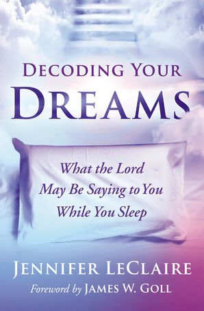 Decoding Your Dreams: What the Lord May Be Saying to You While You Sleep Paperback  by Jennifer LeClaire