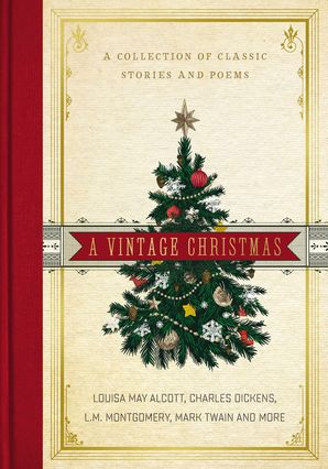 Vintage Christmas: A Collection of Classic Stories and Poems Hardcover  by Louisa May Alcott