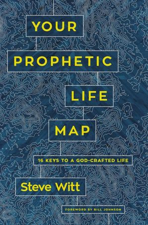 Your Prophetic Life Map: 16 Keys to a God-Crafted Life Paperback  by