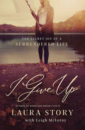 i-give-up-the-secret-joy-of-a-surrendered-life