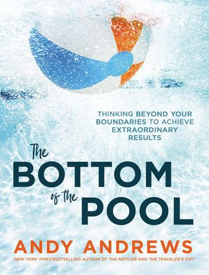 Bottom of the Pool: Thinking Beyond Your Boundaries to Achieve Extraordinary Results