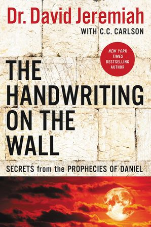 Handwriting on the Wall: Secrets from the Prophecies of Daniel Paperback  by David Jeremiah