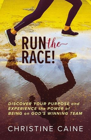 Run the Race!: Discover Your Purpose and Experience the Power of Being on God's Winning Team Hardcover  by Christine Caine