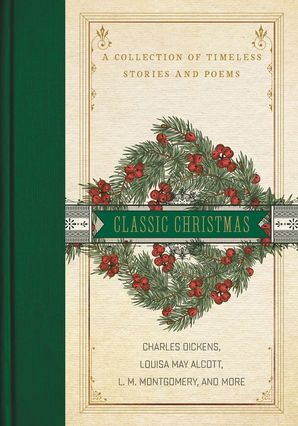 Classic Christmas: A Collection of Timeless Stories and Poems Hardcover  by