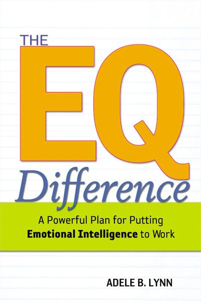 The EQ Difference: A Powerful Plan For Putting Emotional Intelligence ToWork