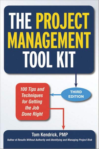 The Project Management Tool Kit: 100 Tips And Techniques For Getting TheJob Done Right