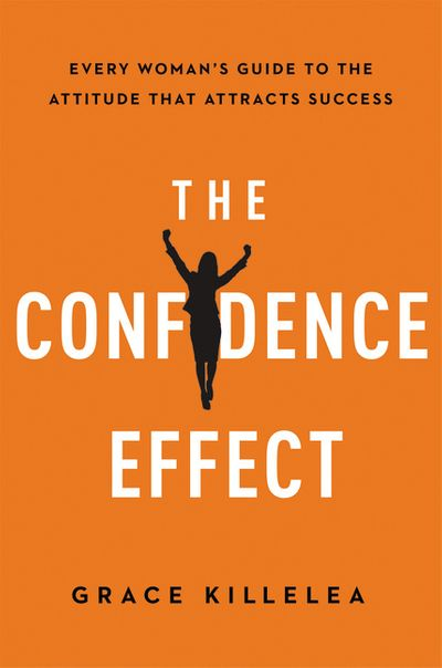 The Confidence Effect: Every Woman's Guide To The Attitude That AttractsSuccess