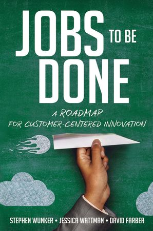 Jobs to Be Done: A Roadmap for Customer-Centered Innovation Hardcover  by