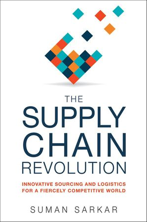 Supply Chain Revolution: Innovative Sourcing and Logistics for a Fiercely Competitive World