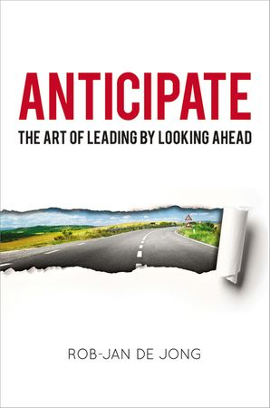 Anticipate: The Art of Leading by Looking Ahead