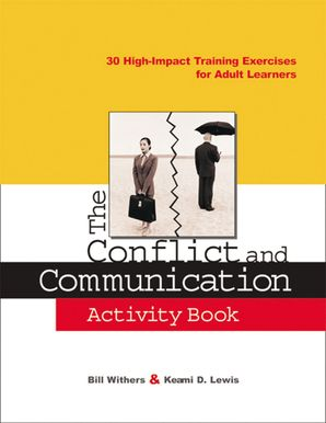 Conflict and Communication Activity Book: 30 High-Impact Training Exercises for Adult Learners