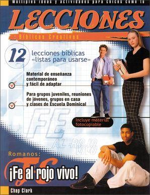 Lecciones biblicas creativas: Romanos: Fe al rojo vivo! (Especialidades Juveniles / Lecciones biblicas creativas) Paperback  by Chap Clark