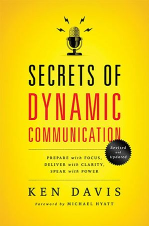 Secrets of Dynamic Communications: Prepare with Focus, Deliver withClarity, Speak with Power
