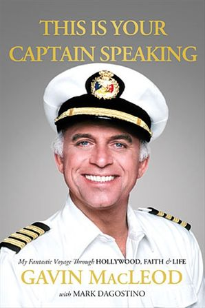 This Is Your Captain Speaking: My Fantastic Voyage Through Hollywood,Faith & Life: My Fantastic Voyage Through Hollywood, Faith & Life