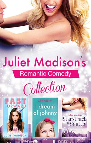 Juliet Madison's Romantic Comedy Collection/Fast Forward/I Dream Of Johnny/Starstruck In Seattle book image