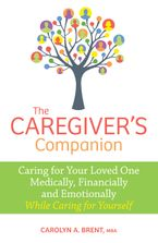 The Caregiver's Companion eBook  by Carolyn A. Brent