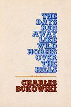 The Days Run Away Like Wild Horses Paperback  by Charles Bukowski