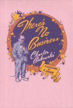 There's No Business Paperback  by Charles Bukowski