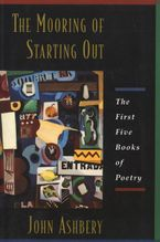 The Mooring Of Starting Out Paperback  by John Ashbery