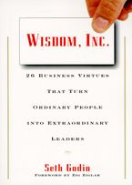 Book cover image: Wisdom, Inc.: 30 Business Virtues That Turn Ordinary People into Extraordinary Leaders
