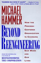 Book cover image: Beyond Reengineering: How the Process-Centered Organization Will Change Our Work and Our Lives