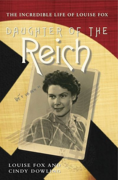 Daughter of the Reich: The Incredible Life of Louise Fox