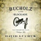 Buchuolz and the Blockade: The Pinkerton Files, Volume 2