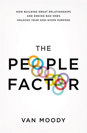 The People Factor: How Building Great Relationships and Ending Bad OnesUnlocks Your God-Given Purpose: How Building Great Relationships and Ending Bad Ones Unlocks Your God-Given Purpose