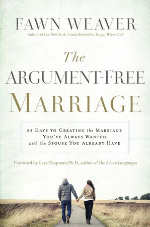 The Argument-Free Marriage: 28 Days To Creating The Marriage You've Always Wanted