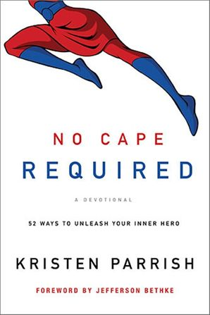 No Cape Required: A Devotional: A Devotional