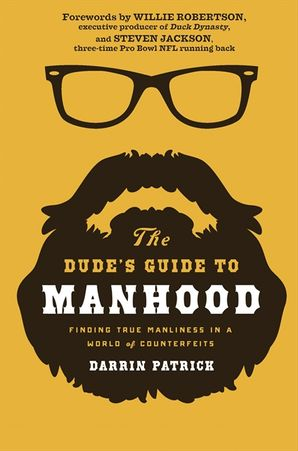 The Dude's Guide to Manhood: Finding True Manliness in a World ofCounterfeits Paperback  by Darrin Patrick