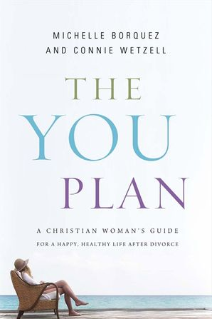 The YOU Plan: A Christian Woman's Guide for a Happy, Healthy Life AfterDivorce