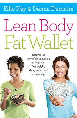 Lean Body, Fat Wallet: Discover the Powerful Connection to Help You LoseWeight, Dump Debt, and Save Money