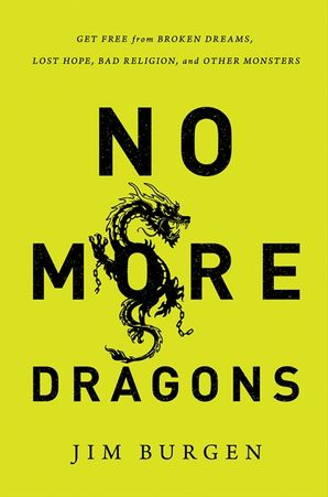 No More Dragons: Get Free from Broken Dreams, Lost Hope, Bad Religion,and Other Monsters