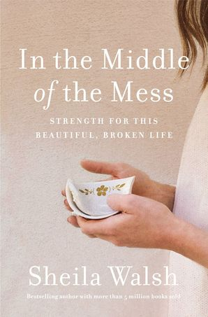 In the Middle of the Mess : Strength for This Beautiful, Broken Life