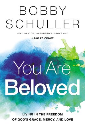 You Are Beloved: Living in the Freedom of God's Grace, Mercy, and Love Paperback  by Bobby Schuller